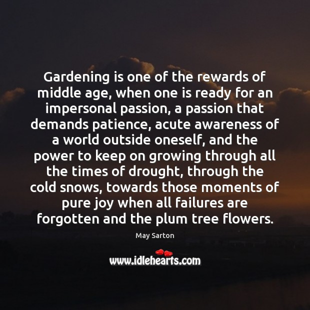 Gardening is one of the rewards of middle age, when one is Image