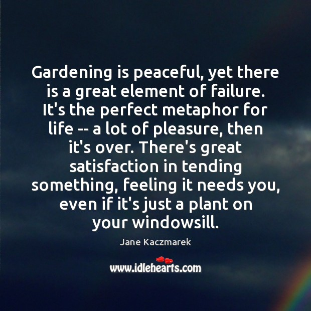 Gardening is peaceful, yet there is a great element of failure. It's Gardening Quotes Image