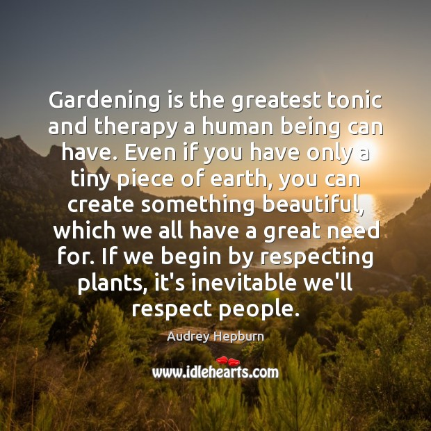 Gardening is the greatest tonic and therapy a human being can have. Gardening Quotes Image