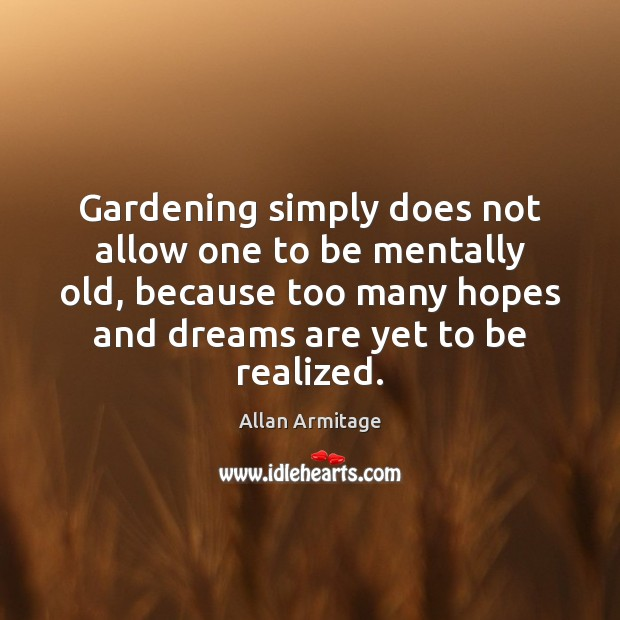 Image, Gardening simply does not allow one to be mentally old, because too