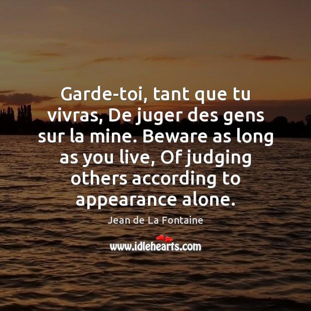 Garde-toi, tant que tu vivras, De juger des gens sur la mine. Appearance Quotes Image