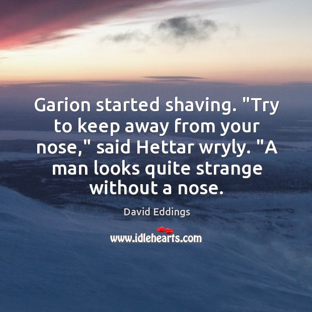 "Garion started shaving. ""Try to keep away from your nose,"" said Hettar Image"