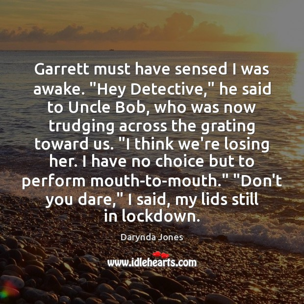 """Garrett must have sensed I was awake. """"Hey Detective,"""" he said to Darynda Jones Picture Quote"""