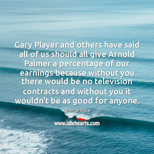 Image, Gary Player and others have said all of us should all give