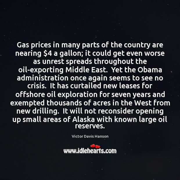 Gas prices in many parts of the country are nearing $4 a gallon; Victor Davis Hanson Picture Quote