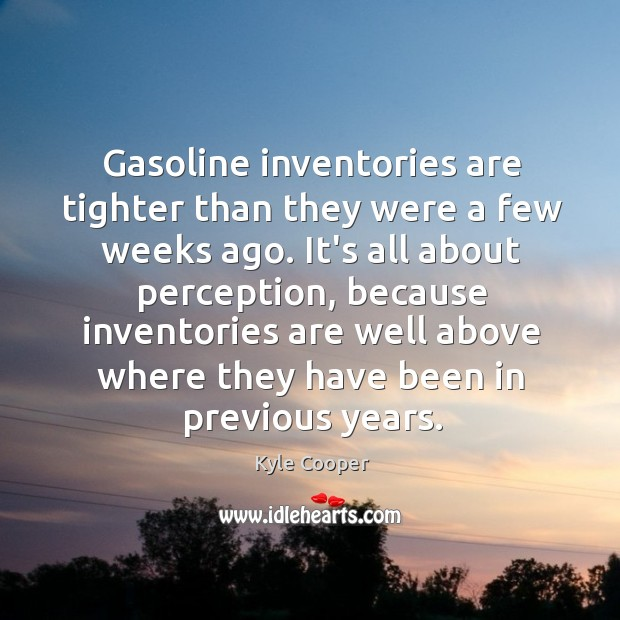Gasoline inventories are tighter than they were a few weeks ago. It's Image