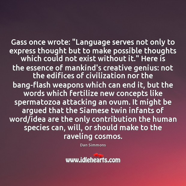 "Image, Gass once wrote: ""Language serves not only to express thought but to"