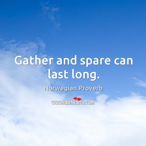 Gather and spare can last long. Norwegian Proverbs Image