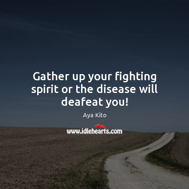 Image, Gather up your fighting spirit or the disease will deafeat you!