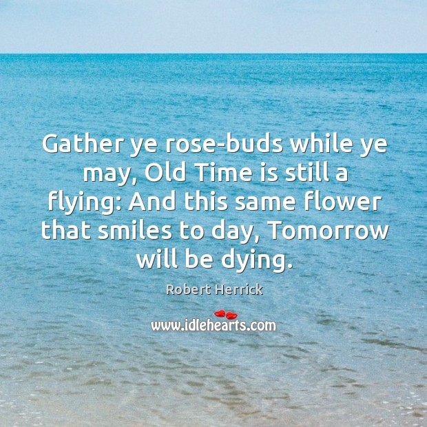 Gather ye rose-buds while ye may, Old Time is still a flying: Image