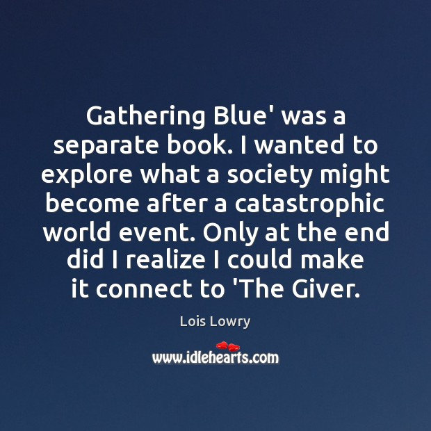 Gathering Blue' was a separate book. I wanted to explore what a Lois Lowry Picture Quote