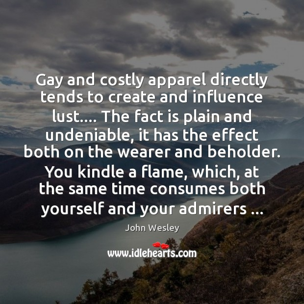 Gay and costly apparel directly tends to create and influence lust…. The Image