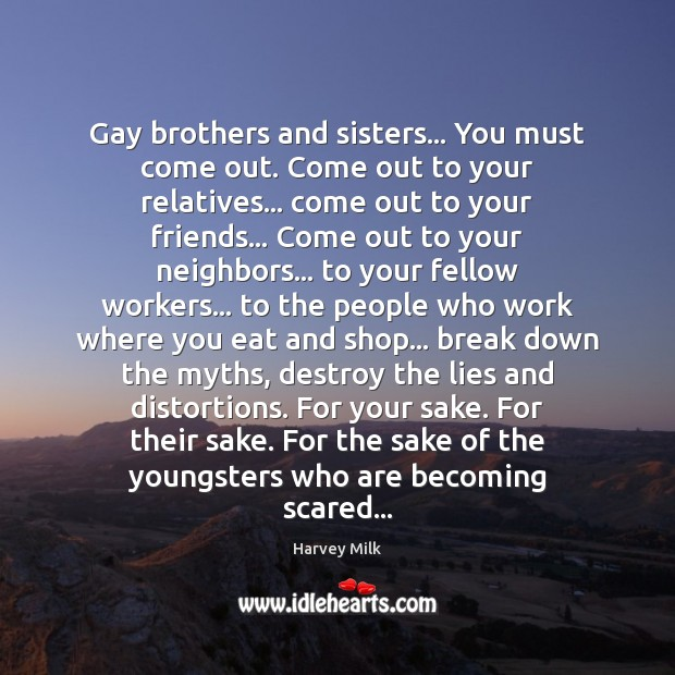 Gay brothers and sisters… You must come out. Come out to your Image