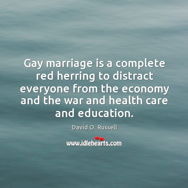 Gay marriage is a complete red herring to distract everyone from the David O. Russell Picture Quote