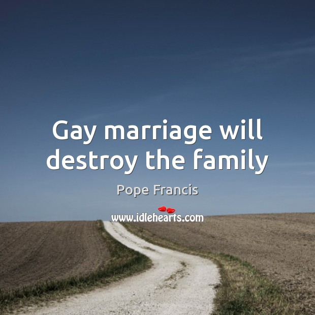 Gay marriage will destroy the family Image