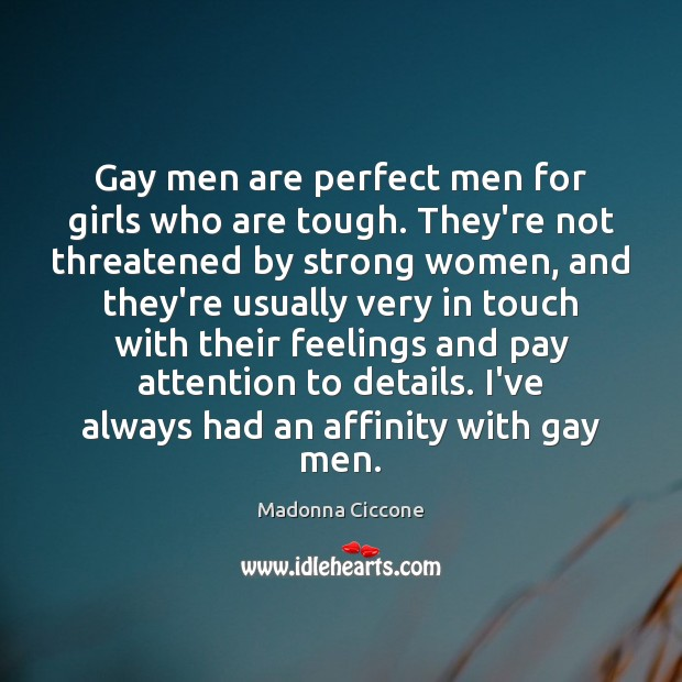 Gay men are perfect men for girls who are tough. They're not Women Quotes Image