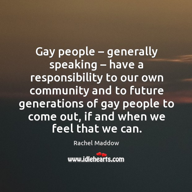 Gay people – generally speaking – have a responsibility to our own community Image