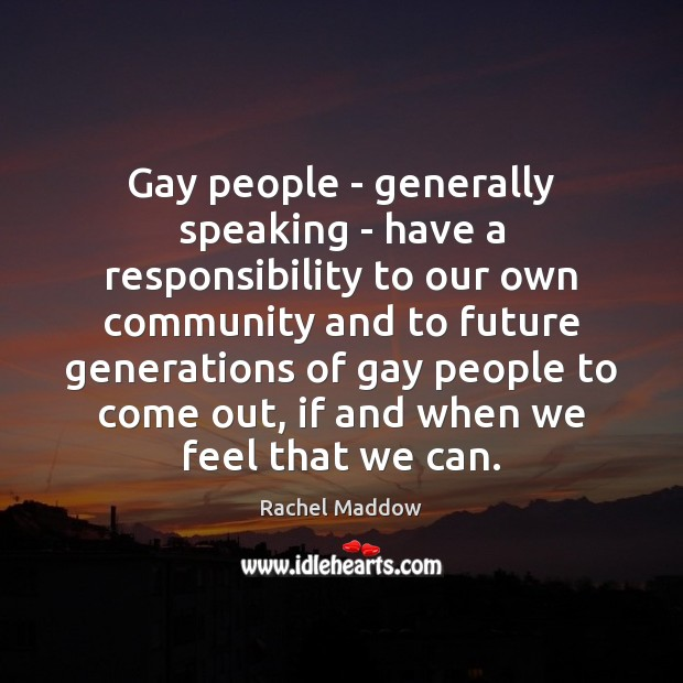 Gay people – generally speaking – have a responsibility to our own Rachel Maddow Picture Quote