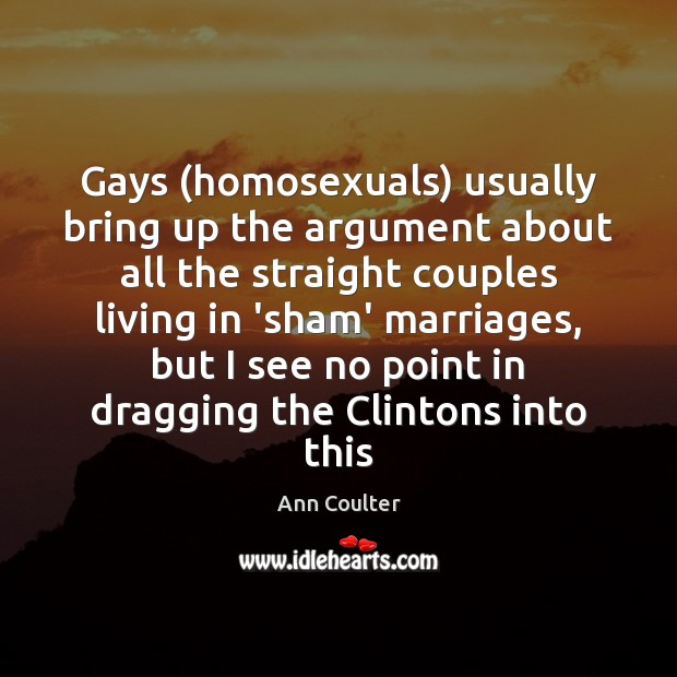Gays (homosexuals) usually bring up the argument about all the straight couples Image