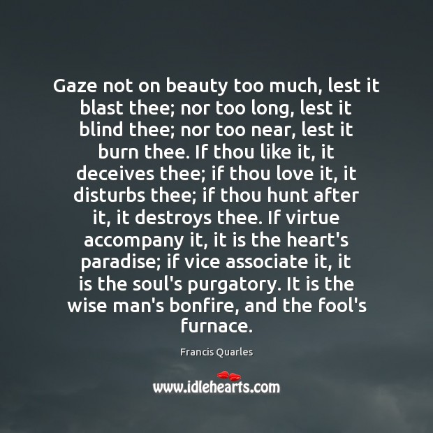 Gaze not on beauty too much, lest it blast thee; nor too Francis Quarles Picture Quote