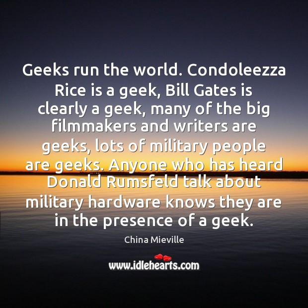 Image, Geeks run the world. Condoleezza Rice is a geek, Bill Gates is