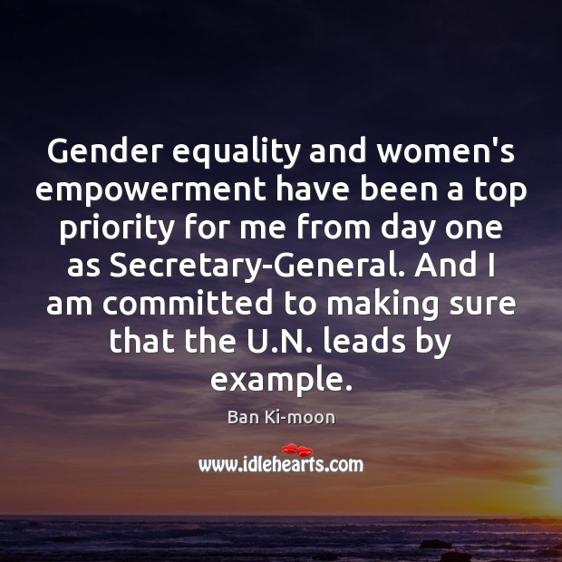 Gender equality and women's empowerment have been a top priority for me Priority Quotes Image