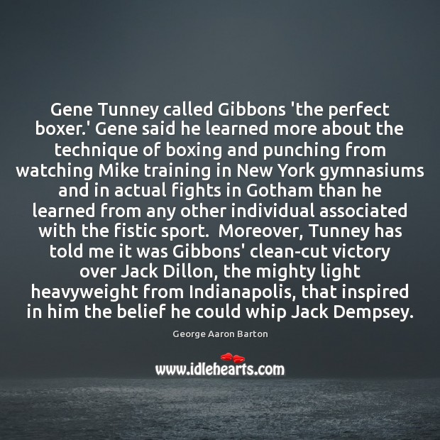 Image, Gene Tunney called Gibbons 'the perfect boxer.' Gene said he learned