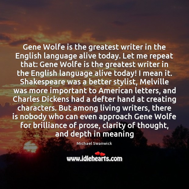 Gene Wolfe is the greatest writer in the English language alive today. Image