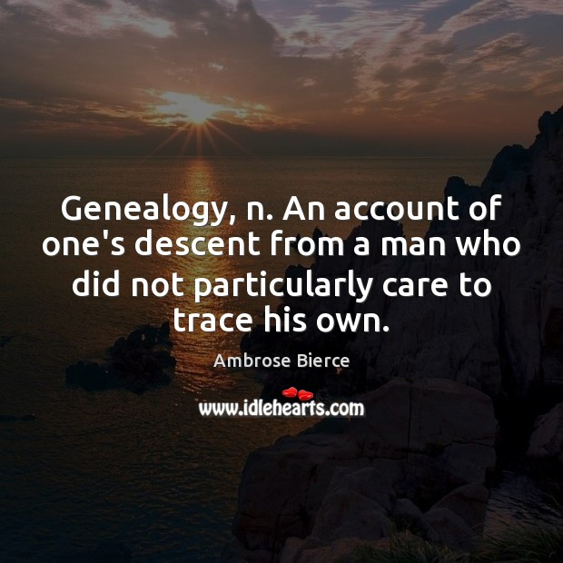 Image, Genealogy, n. An account of one's descent from a man who did
