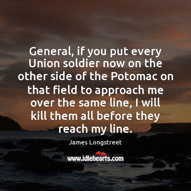 General, if you put every Union soldier now on the other side Image