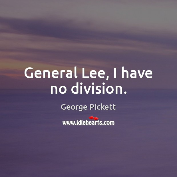 Image, General Lee, I have no division.