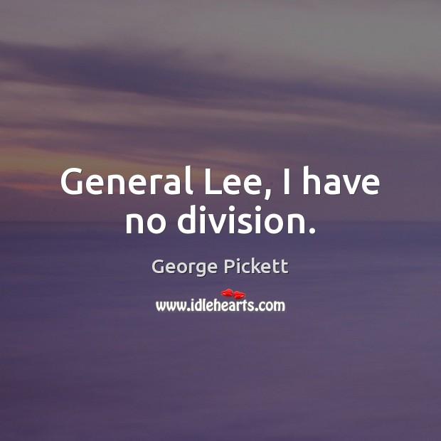 General Lee, I have no division. Image