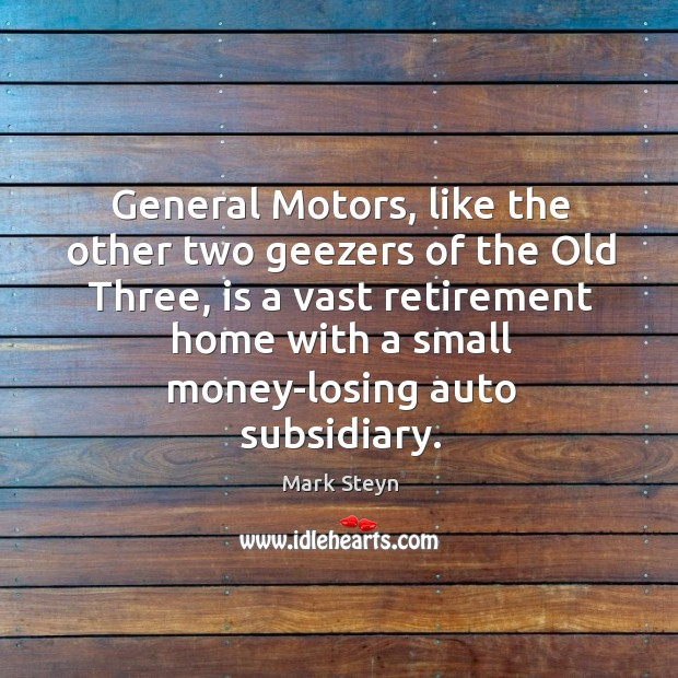 General Motors, like the other two geezers of the Old Three, is Image