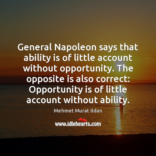Image, General Napoleon says that ability is of little account without opportunity. The