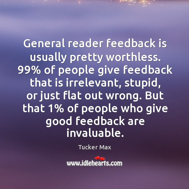 General reader feedback is usually pretty worthless. 99% of people give feedback that Image