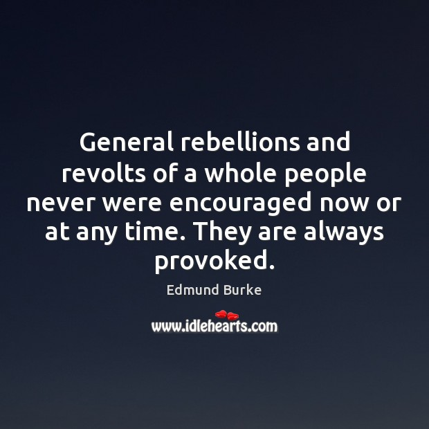 Image, General rebellions and revolts of a whole people never were encouraged now