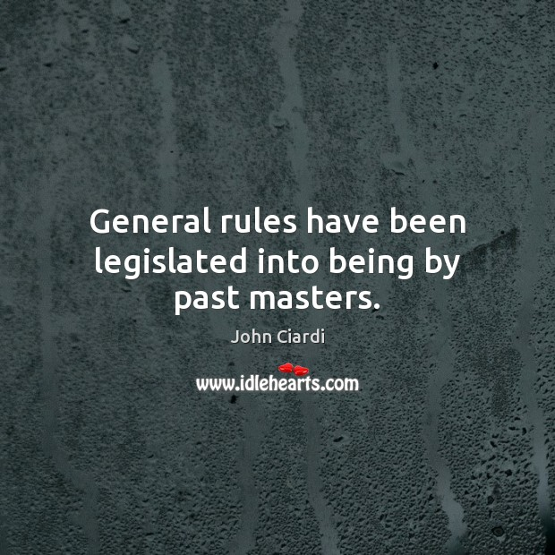 General rules have been legislated into being by past masters. Image