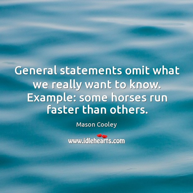 Image, General statements omit what we really want to know. Example: some horses run faster than others.