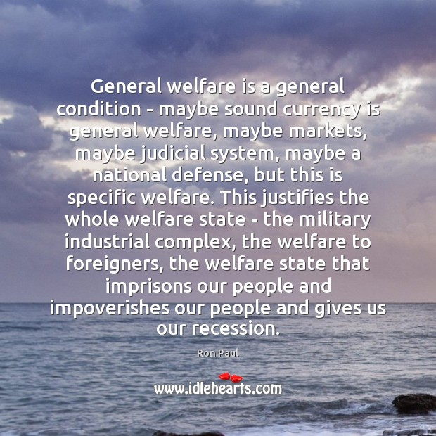 General welfare is a general condition – maybe sound currency is general Ron Paul Picture Quote