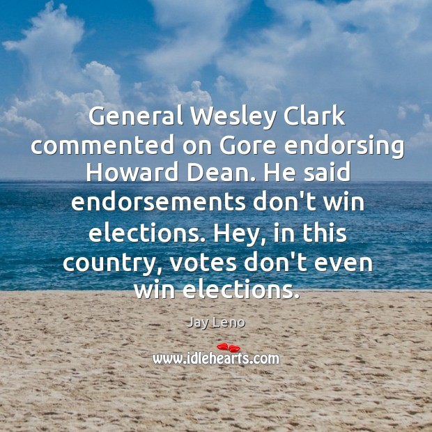 Image, General Wesley Clark commented on Gore endorsing Howard Dean. He said endorsements