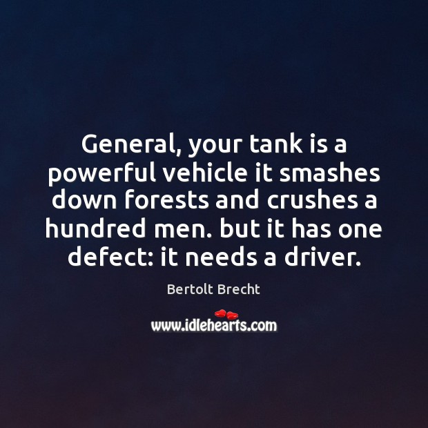 General, your tank is a powerful vehicle it smashes down forests and Bertolt Brecht Picture Quote