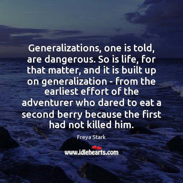 Generalizations, one is told, are dangerous. So is life, for that matter, Effort Quotes Image