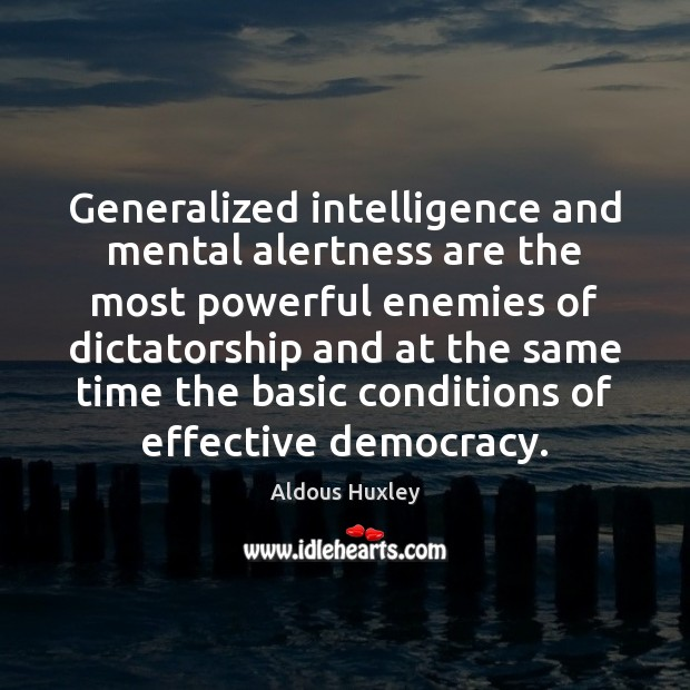 Image, Generalized intelligence and mental alertness are the most powerful enemies of dictatorship