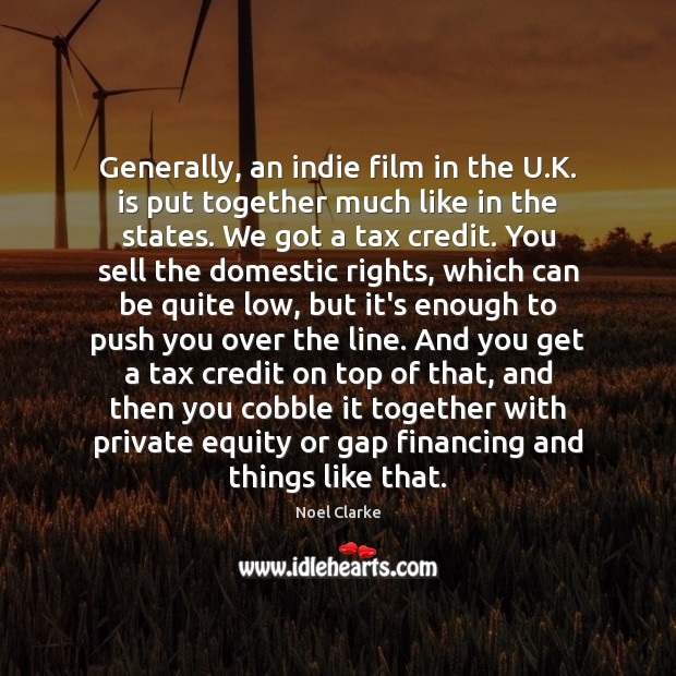 Generally, an indie film in the U.K. is put together much Image