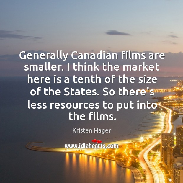 Generally Canadian films are smaller. I think the market here is a Image