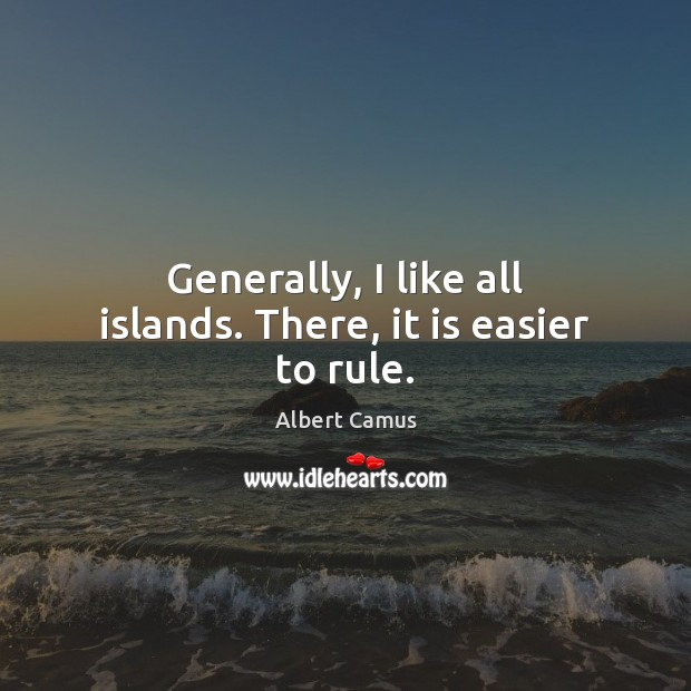Image, Generally, I like all islands. There, it is easier to rule.