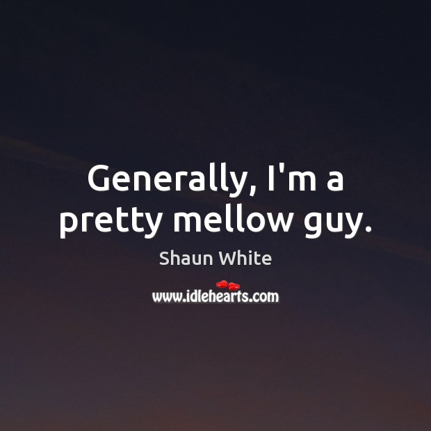 Generally, I'm a pretty mellow guy. Image