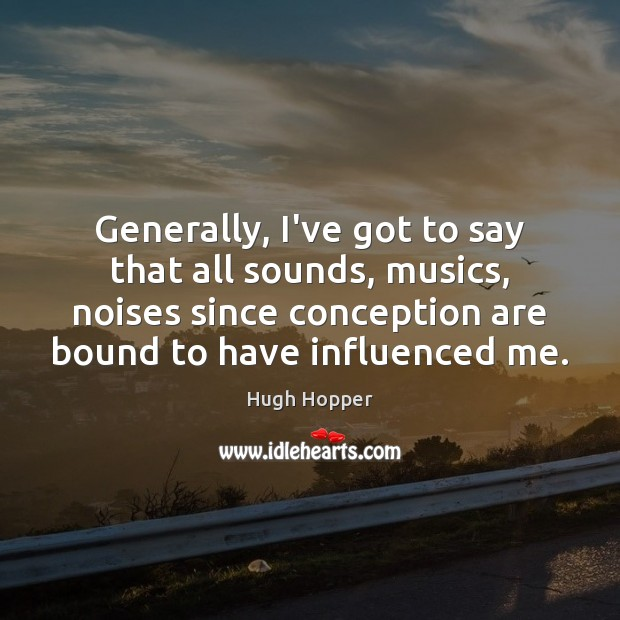 Generally, I've got to say that all sounds, musics, noises since conception Image