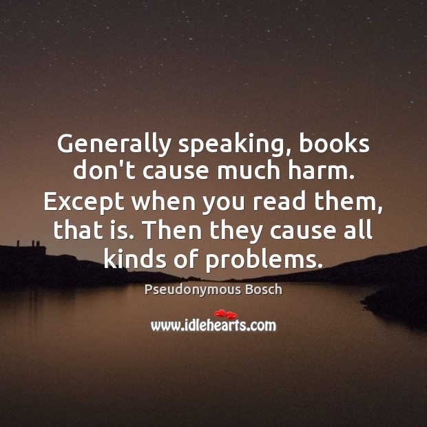 Generally speaking, books don't cause much harm. Except when you read them, Image