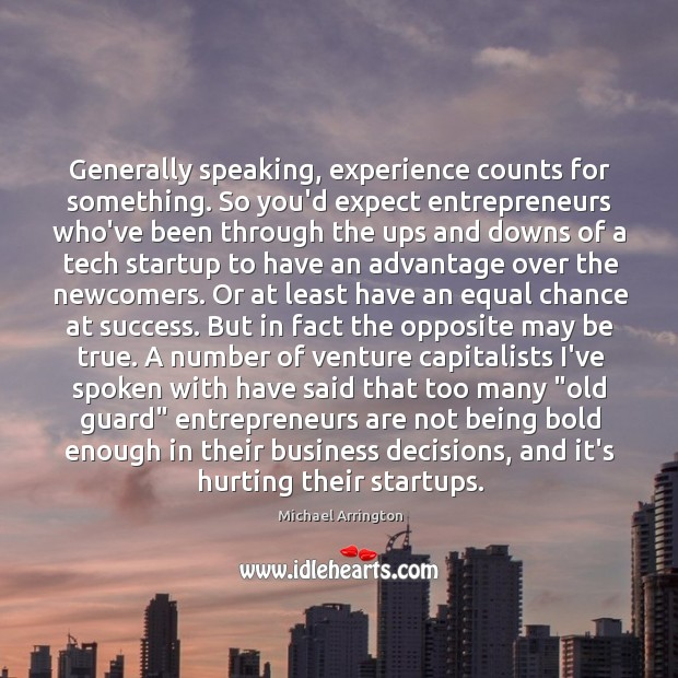 Generally speaking, experience counts for something. So you'd expect entrepreneurs who've been Entrepreneurship Quotes Image